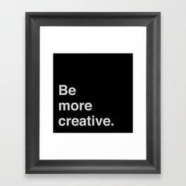 Be more creative Framed Art Print