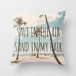 Salt in the air Sand in my hair Throw Pillow