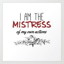 The Mistress of My Own Actions Art Print