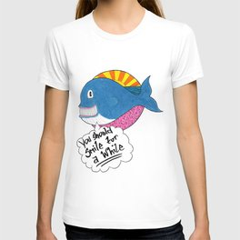 You Should Smile for a While T-shirt
