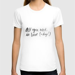 All You Need is Love and Dogs  T-shirt