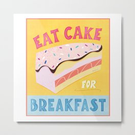 Eat Cake for Breakfast! Metal Print