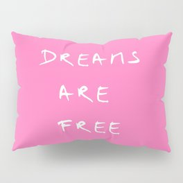 Dreams are free 1- pînk Pillow Sham