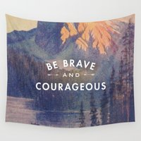 brave Wall Tapestries featuring Be Brave and Courageous by Lay Baby Lay