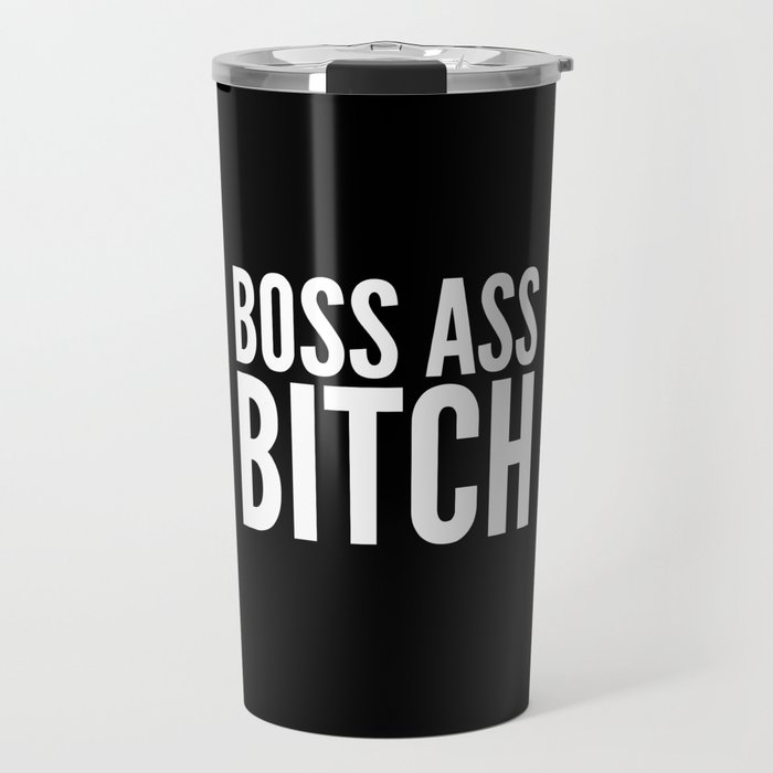 BOSS ASS BITCH (Black & White) Travel Mug