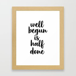 Well Begun Is Half Done, Inspirational Quote, Typography Print, Calligraphy Art, Inspiring Framed Art Print