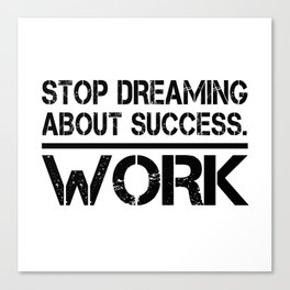 Stop Dreaming About Success - Work Hustle Motivation Fitness Workout Bodybuilding Canvas Print