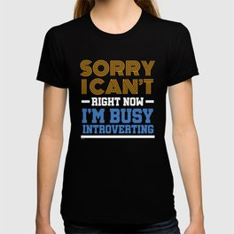 Sorry I Can't I'm Busy Introverting Funny Introvert Sarcastic T-shirt