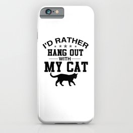 I'd Rather Hang Out With My Cat bw iPhone Case