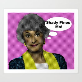 Shady Pines Ma! : The Golden Girls Art Print