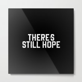 There's Still Hope Metal Print