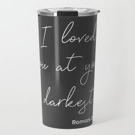I Loved You At Your Darkest, Romans 5:8 Travel Mug