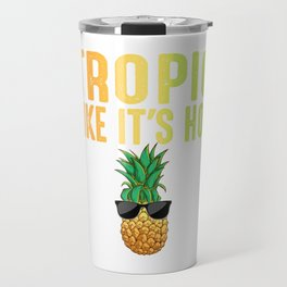 Cute Pineapple Tropic Like Its Hot Funny Design For Summer Travel Mug