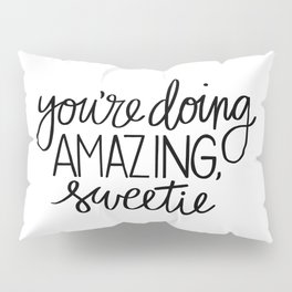 You're Doing Amazing, Sweetie Pillow Sham