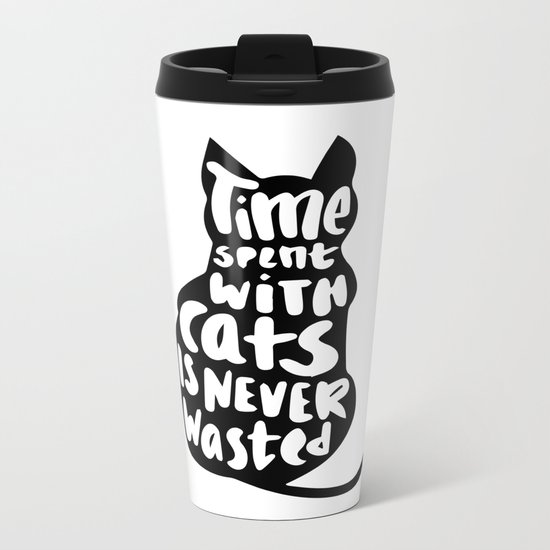 Time spent with cats is never wasted Metal Travel Mug