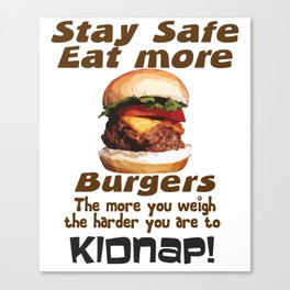 Stay Safe Eat More Burgers Canvas Print