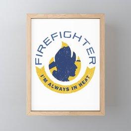 I'M Always In Heat Funny Firefighter Hat Fire Rescuer Service Brigade Framed Mini Art Print