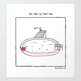 You Make My Heart Race Art Print