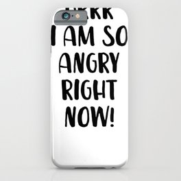Grrr I Am So Angry Right Now! iPhone Case