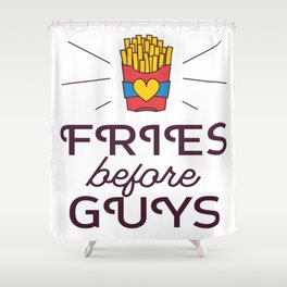 Fries Before Guys Shower Curtain