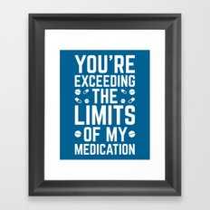 The Limits Of My Medication Funny Quote Framed Art Print