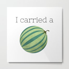 I Carried a Watermelon Metal Print