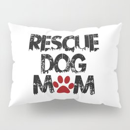 Rescue Dog Mom Pillow Sham
