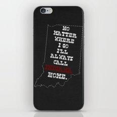 No Matter Where I Go I'll Always Call INDIANA Home. iPhone & iPod Skin