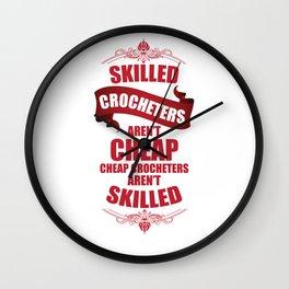 Skilled Crocheters aren't Cheap Handmade Crafts T-Shirt Wall Clock
