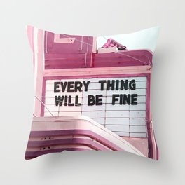 Every Thing Will Be Fine Throw Pillow