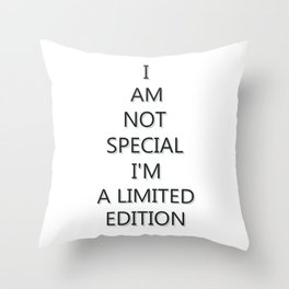 I Am not special I'm a limited edition Throw Pillow
