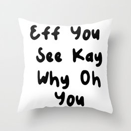 Eff You See Kay Why Oh You   Great Funny Gift Idea Throw Pillow