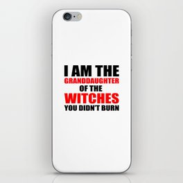 I am the granddaughter of the witches you didn't burn iPhone Skin