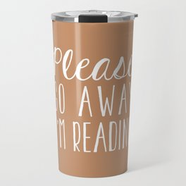Please Go Away I'm Reading (Brown) Travel Mug