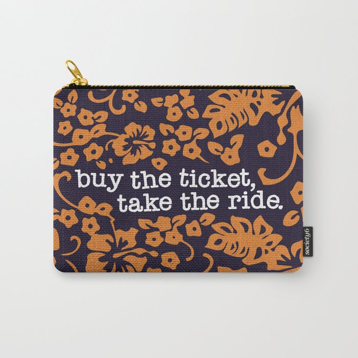 """""""buy the ticket, take the ride."""" - Hunter S. Thompson (Navy Blue) Carry-All Pouch"""