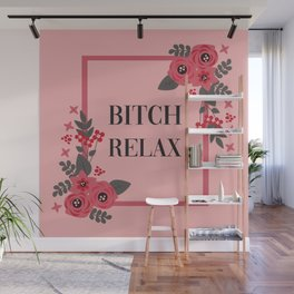 Bitch Relax, Pretty, Funny, Quote Wall Mural