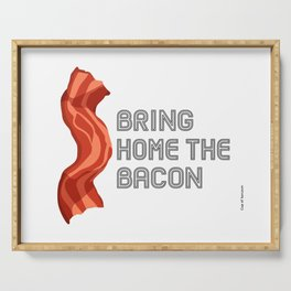 Bring Home the Bacon by Cup of Sarcasm Serving Tray