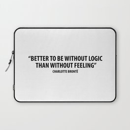 It is better to be without logic than to be without feeling. - Charlotte Bronte Laptop Sleeve