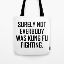 Surely not everybody was kung fu fighting. Tote Bag