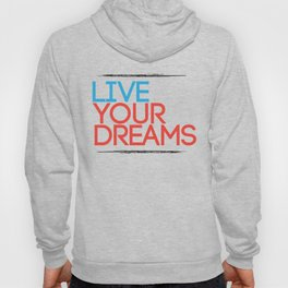 """""""Live Your Dreams"""" - by Reformation Designs Hoody"""