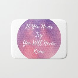 If you never try, you will never know Bath Mat