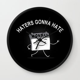 Haters gonna hate MONDAY Wall Clock