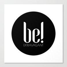 be! EXTRAVAGANT Canvas Print