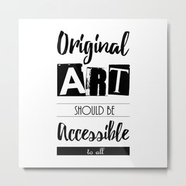 Original Art Should Be Accessible to All Metal Print