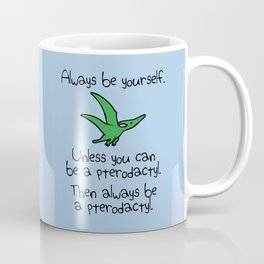 Always Be Yourself, Unless You Can Be A Pterodactyl Coffee Mug