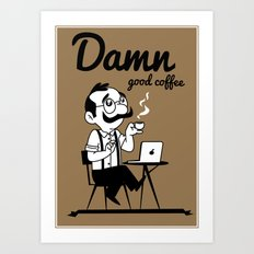 Damn good coffee Art Print