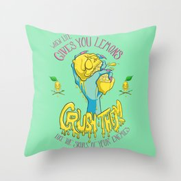 When Life Gives You Lemons, Crush Them Throw Pillow