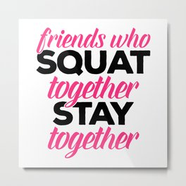 Friends Who Squat Gym Quote Metal Print