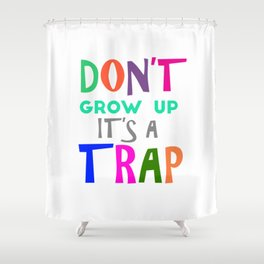 Don't Grow Up It's a Trap Shower Curtain