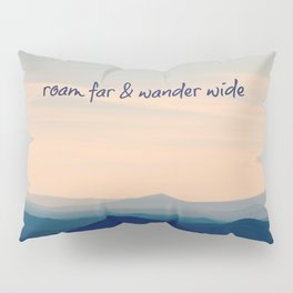 Roam Far & Wander Wide Pillow Sham